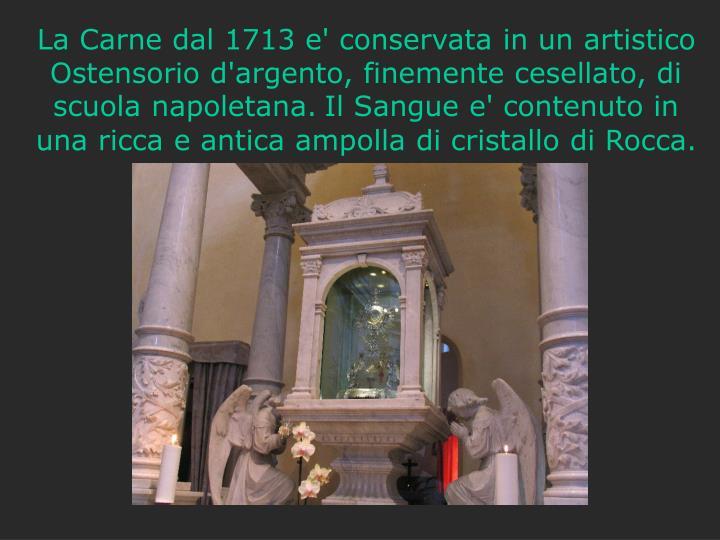 La Carne dal 1713 e' conservata in un artistico