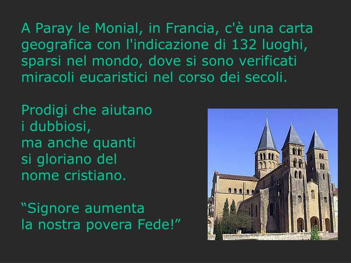 A Paray le Monial, in Francia, c'è una carta geografica con l'indicazione di 132 luoghi, sparsi nel mondo, dove si sono verificati miracoli eucaristici nel corso dei secoli.