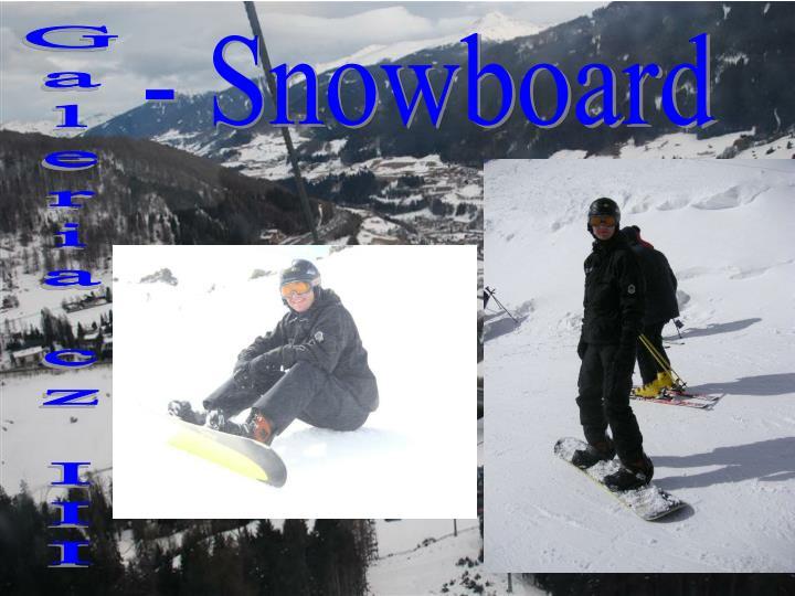 - Snowboard