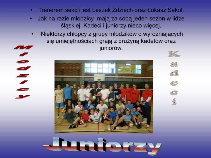 Trenerem sekcji jest Leszek Zdziech oraz Łukasz Sąkol.