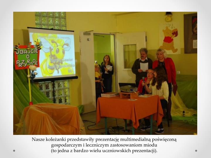 Nasze koleżanki przedstawiły prezentację multimedialną poświęconą gospodarczym i leczniczym zastosowaniom miodu