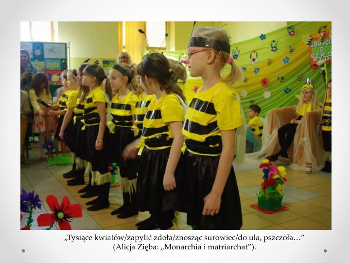 """""""Tysiące kwiatów/zapylić zdoła/znosząc surowiec/do ula, pszczoła…"""""""