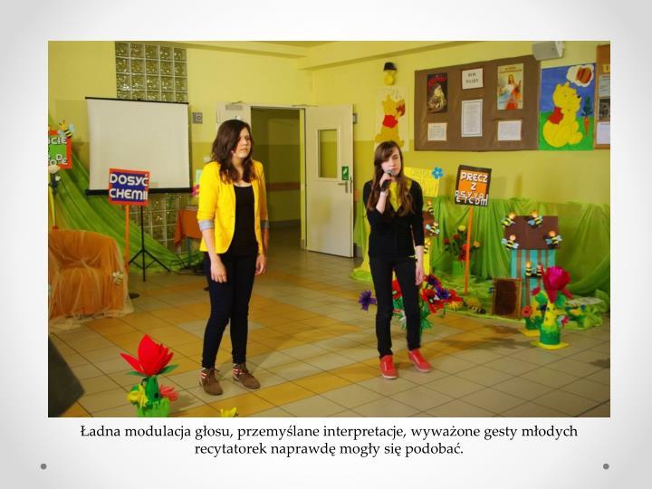 Ładna modulacja głosu, przemyślane interpretacje, wyważone gesty młodych recytatorek naprawdę mogły się podobać.