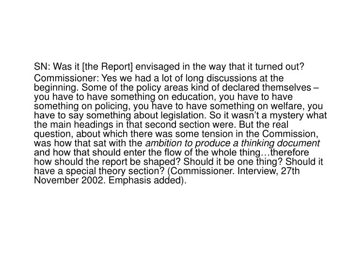 SN: Was it [the Report] envisaged in the way that it turned out?