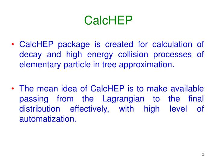 CalcHEP package is created for calculation of decay and high energy collision processes of elementary particle in tree approximation.