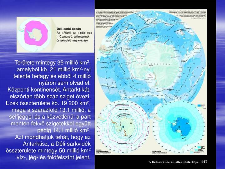 Területe mintegy 35 millió km