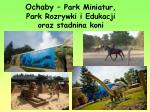 ochaby park miniatur park rozrywki i edukacji oraz stadnina koni