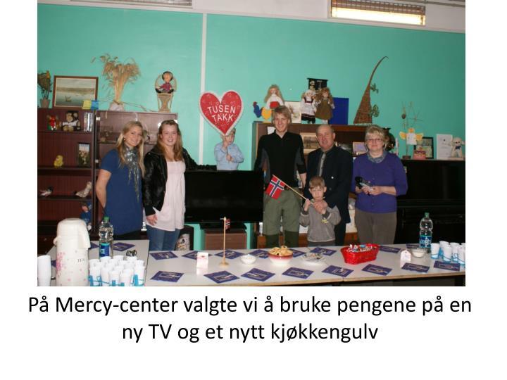 På Mercy-center valgte vi å bruke pengene på en ny TV og et nytt kjøkkengulv