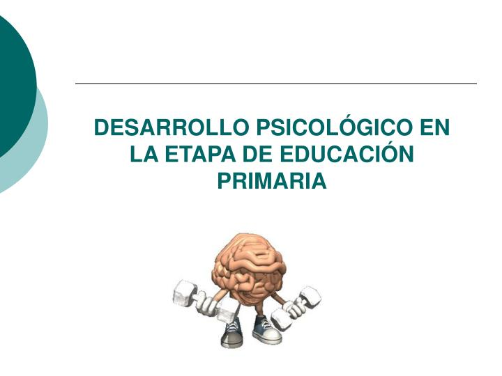 DESARROLLO PSICOLÓGICO EN LA ETAPA DE EDUCACIÓN PRIMARIA