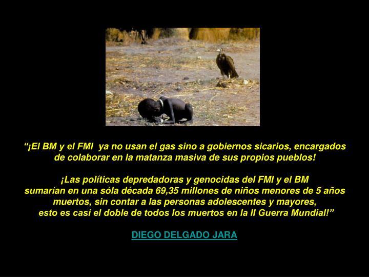 """""""¡El BM y el FMI ya no usan el gas sino a gobiernos sicarios, encargados"""