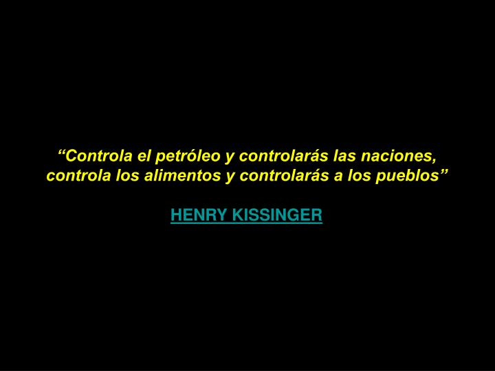 """""""Controla el petróleo y controlarás las naciones,"""