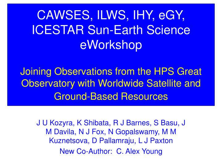 CAWSES, ILWS, IHY, eGY, ICESTAR Sun-Earth Science eWorkshop