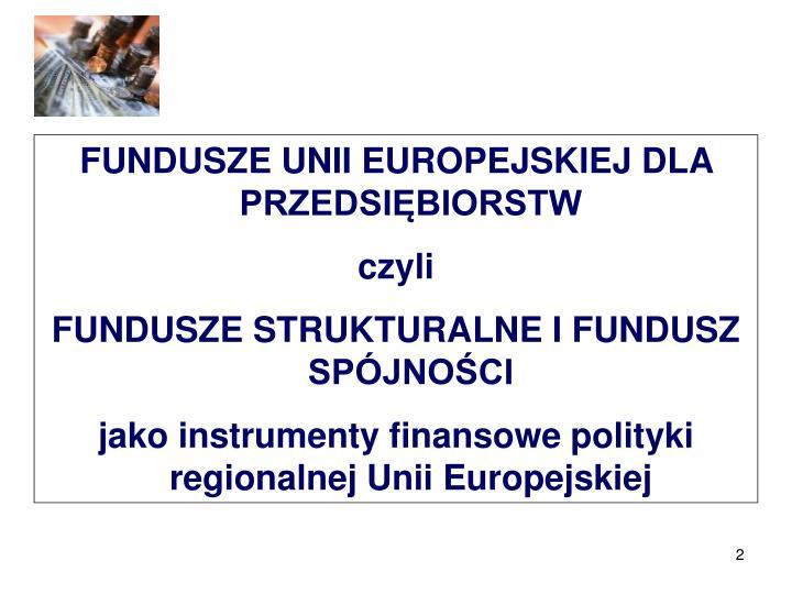 FUNDUSZE UNII EUROPEJSKIEJ DLA PRZEDSIĘBIORSTW