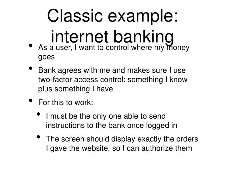 Classic example: internet banking
