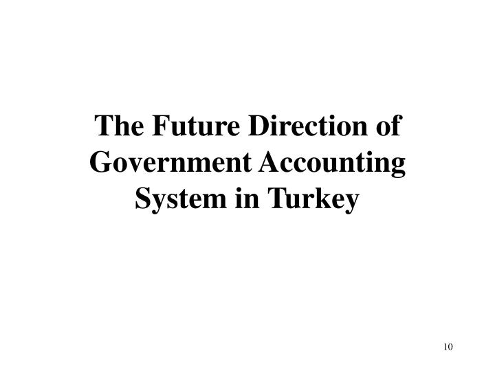 The Future Direction of  Government Accounting System in Turkey