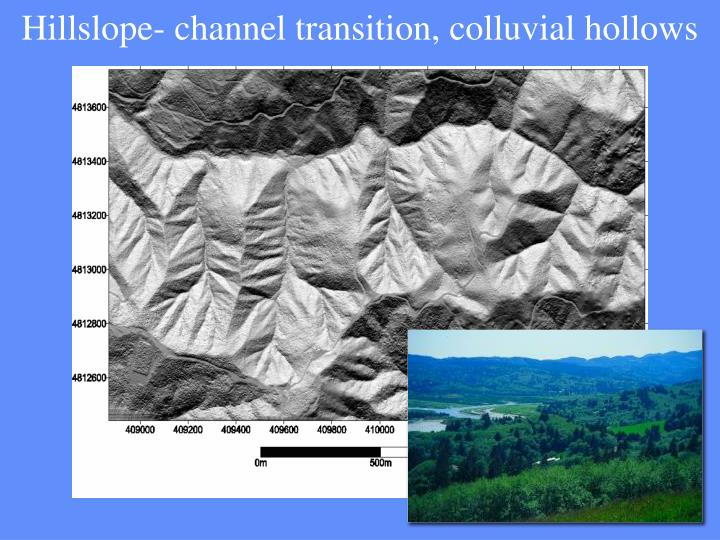 Hillslope- channel transition, colluvial hollows