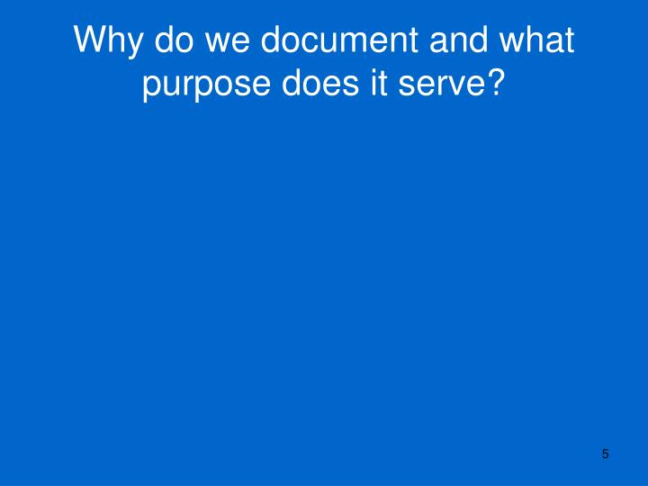 Why do we document and what purpose does it serve?