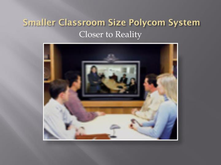 Smaller Classroom Size Polycom System