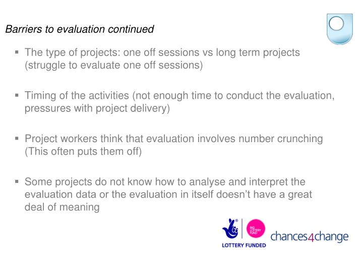 Barriers to evaluation continued