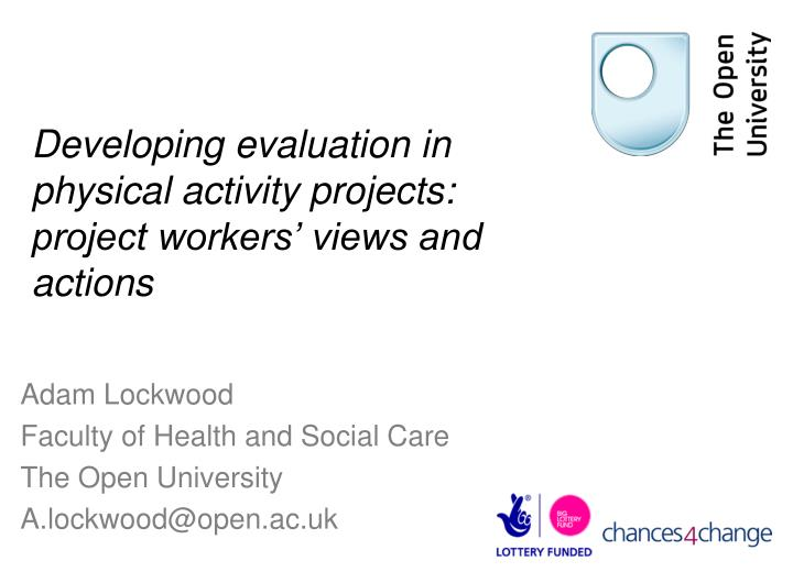 Developing evaluation in physical activity projects project workers views and actions