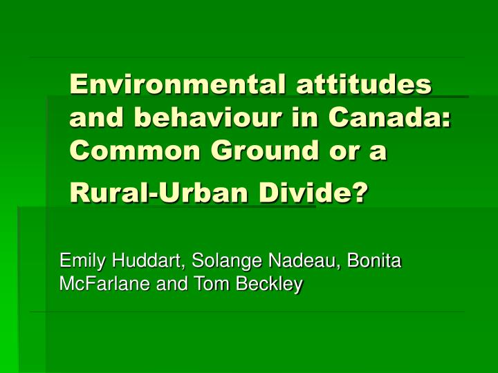 Environmental attitudes and behaviour in canada common ground or a rural urban divide