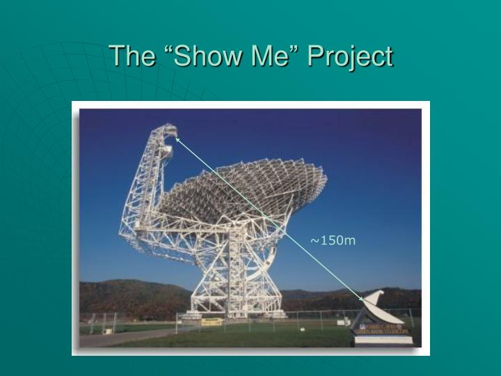 "The ""Show Me"" Project"