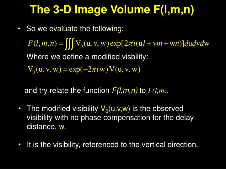 The 3-D Image Volume F(l,m,n)