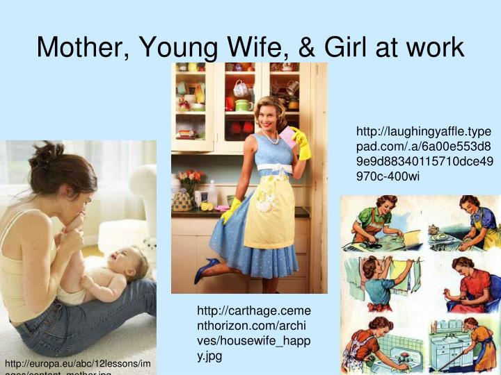 Mother, Young Wife, & Girl at work