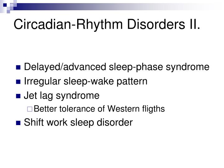 Circadian-Rhythm Disorders II.