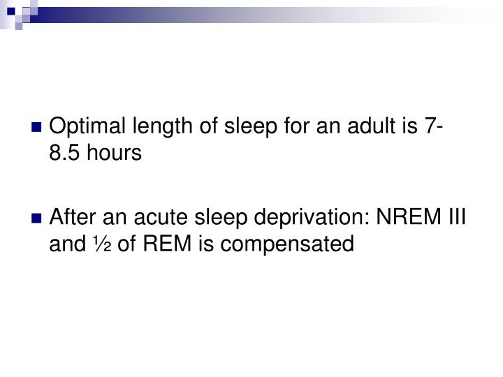 Optimal length of sleep for an adult is 7-8.5 hours
