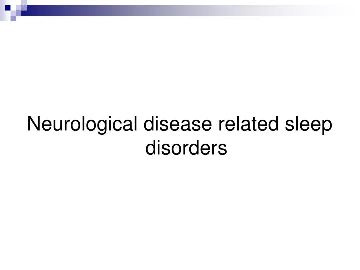 Neurological disease related sleep disorders