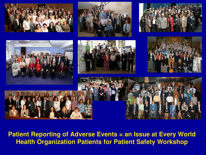 Patient Reporting of Adverse Events = an Issue at Every World Health Organization Patients for Patient Safety Workshop