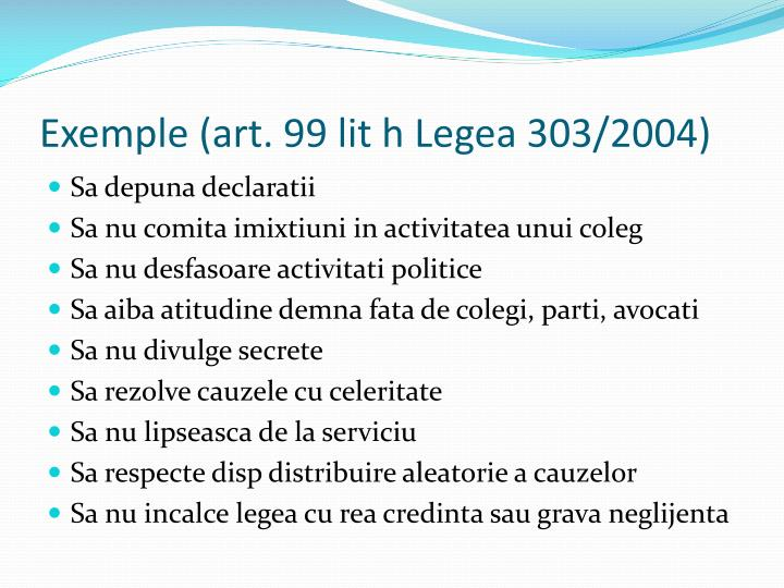 Exemple (art. 99 lit h Legea 303/2004)