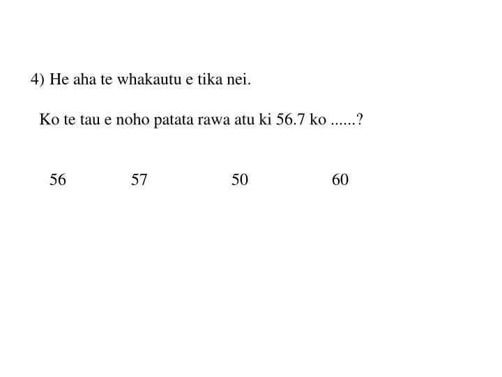 4)He aha te whakautu e tika nei.