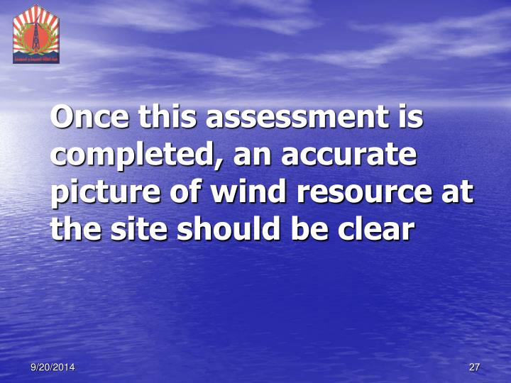 Once this assessment is completed, an accurate picture of wind resource at the site should be clear