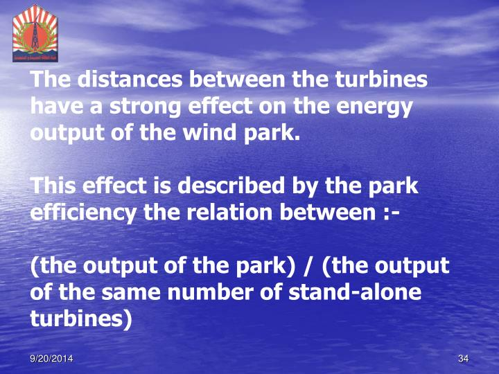 The distances between the turbines  have a strong effect on the energy output of the wind park.