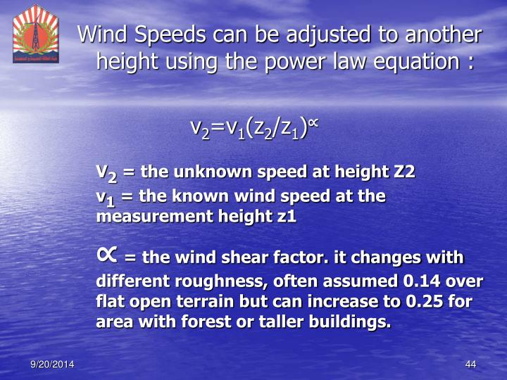 Wind Speeds can be adjusted to another height using the power law equation :