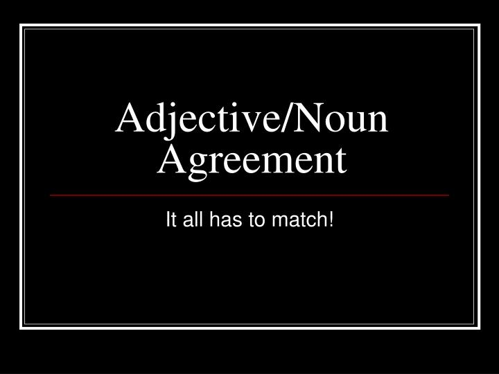 Adjective noun agreement