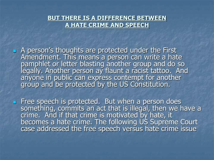 the difference between free speech and hate speech The united states still privileges free speech, including hate speech, over other   the positions still remain—that of a good faith but clear difference between the.