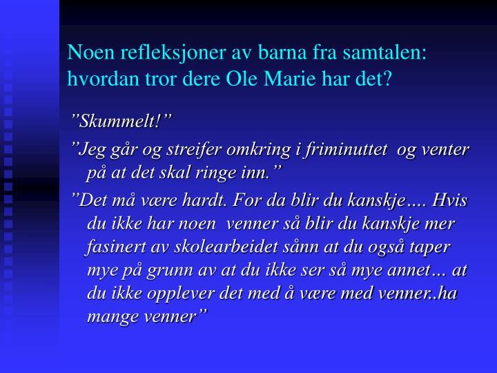 Noen refleksjoner av barna fra samtalen: hvordan tror dere Ole Marie har det?
