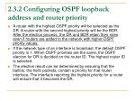 2 3 2 configuring ospf loopback address and router priority