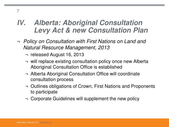 IV.Alberta: Aboriginal Consultation Levy Act & new Consultation Plan
