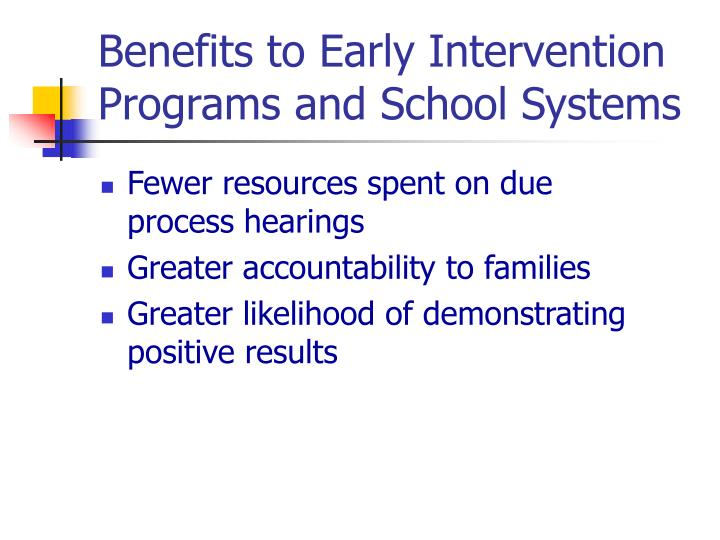 Benefits to Early Intervention Programs and School Systems