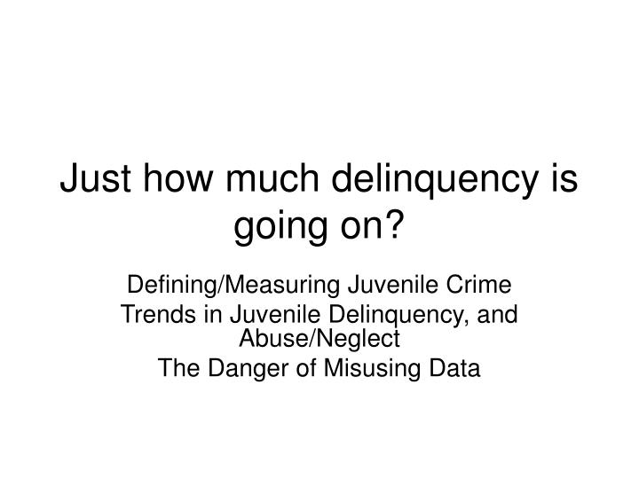 Just how much delinquency is going on