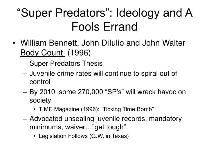 """Super Predators"": Ideology and A Fools Errand"