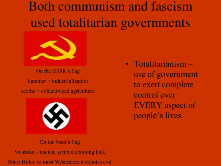 Both communism and fascism used totalitarian governments