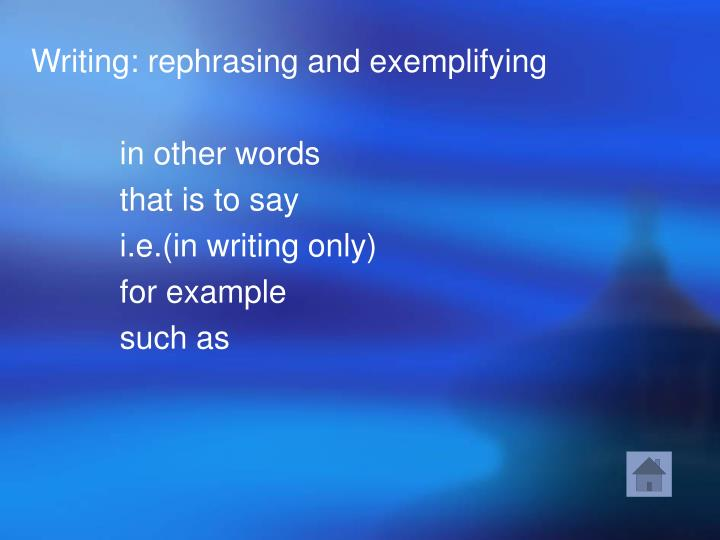Writing: rephrasing and exemplifying