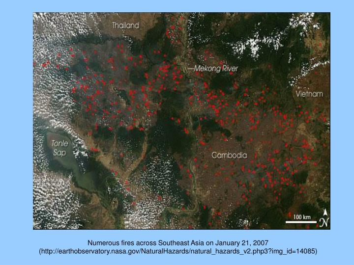 Numerous fires across Southeast Asia on January 21, 2007 (http://earthobservatory.nasa.gov/NaturalHazards/natural_hazards_v2.php3?img_id=14085)