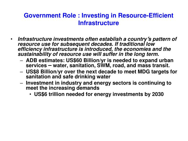 Government Role : Investing in Resource-Efficient Infrastructure