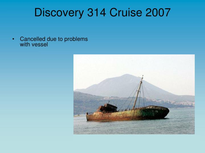 Discovery 314 Cruise 2007